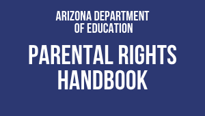 AZ Dept of Education Parental Rights Handbook link opens PDF